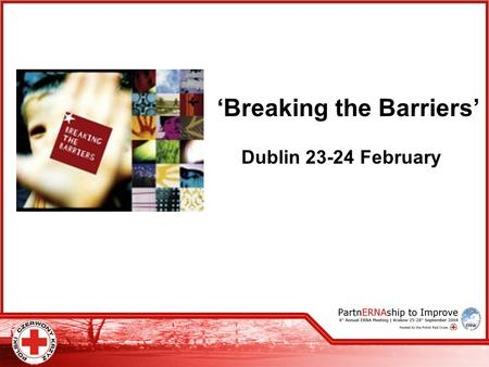 'Breaking the Barriers' Dublin 23-24 February. Irish EU Presidency ministerial level conference for all countries of the European and Central Asian region.