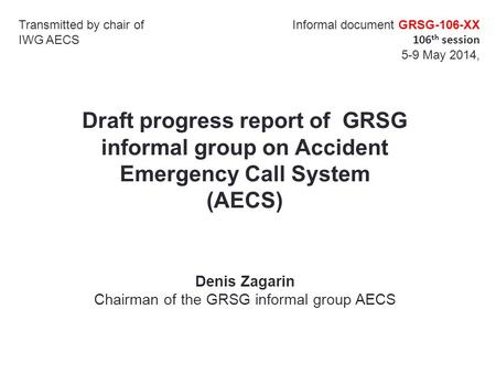 Draft progress report of GRSG informal group on Accident Emergency Call System (AECS) Transmitted by chair of IWG AECS Informal document GRSG-106-ХХ 106.