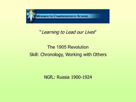 """Learning to Lead our Lives"" The 1905 Revolution Skill: Chronology, Working with Others NGfL: Russia 1900-1924."
