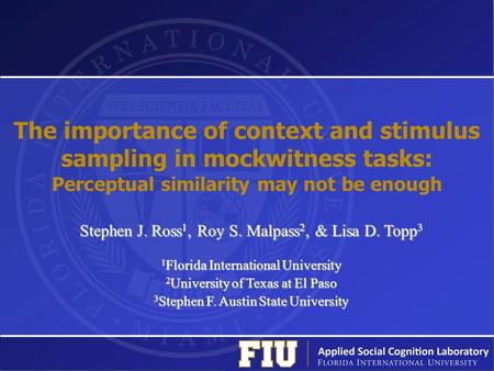 The importance of context and stimulus sampling in mockwitness tasks: Perceptual similarity may not be enough Stephen J. Ross 1, Roy S. Malpass 2, & Lisa.