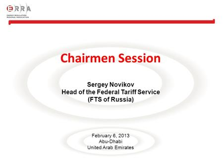 Chairmen Session Sergey Novikov Head of the Federal Tariff Service (FTS of Russia) February 6, 2013 Abu-Dhabi United Arab Emirates.