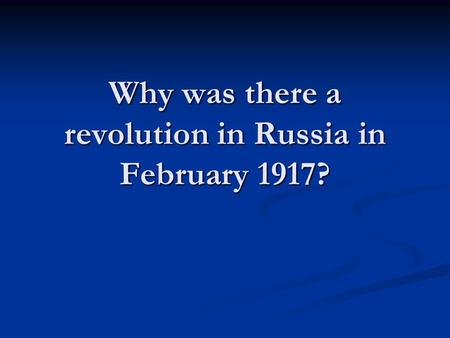 Why was there a revolution in Russia in February 1917?