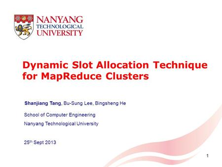 Dynamic Slot Allocation Technique for MapReduce Clusters School of Computer Engineering Nanyang Technological University 25 th Sept 2013 Shanjiang Tang,