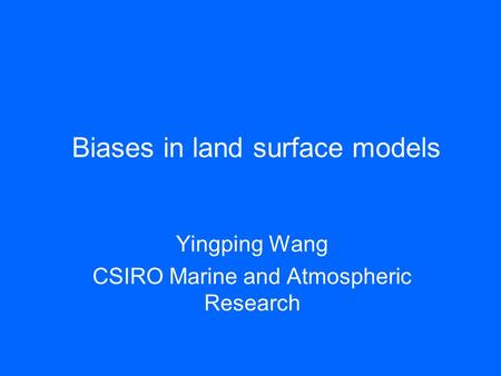 Biases in land surface models Yingping Wang CSIRO Marine and Atmospheric Research.