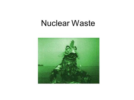 Nuclear Waste. High /Low Level Waste Low level waste: generated at hospitals, educational facilities, nuclear power plants and industry. Examples: radio-chemicals,