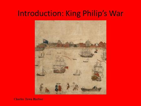 Introduction: King Philip's War Charles Town Harbor.