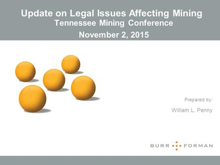 Tennessee Mining Conference November 2, 2015 Update on Legal Issues Affecting Mining Prepared by: William L. Penny.