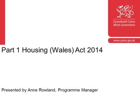 Title Name/Date Part 1 Housing (Wales) Act 2014 Presented by Anne Rowland, Programme Manager.