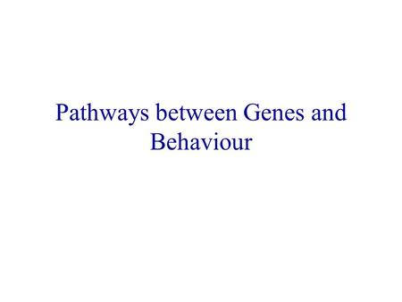 Pathways between Genes and Behaviour. Functional Genomics Understanding the pathways between genes and behaviours (i.e., mechanisms of genes affecting.
