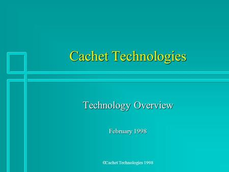  Cachet Technologies 1998 Cachet Technologies Technology Overview February 1998.