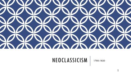 NEOCLASSICISM 1780-1820 1. NEOCLASSICISM Neoclassicism is a revival of the styles and spirit of classic antiquity inspired directly from the classical.