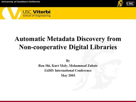 Automatic Metadata Discovery from Non-cooperative Digital Libraries By Ron Shi, Kurt Maly, Mohammad Zubair IADIS International Conference May 2003.