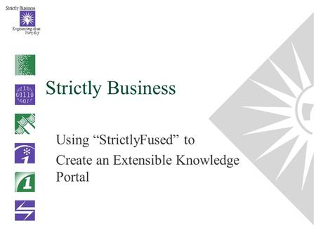 "Strictly Business Using ""StrictlyFused"" to Create an Extensible Knowledge Portal."