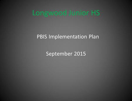 Longwood Junior HS PBIS Implementation Plan September 2015.