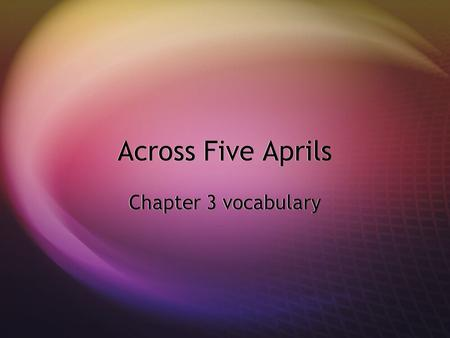 Across Five Aprils Chapter 3 vocabulary. prestige  The speaker had such prestige that everyone in the room new who he was.  The politician experienced.