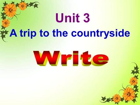 Unit 3 A trip to the countryside Write.