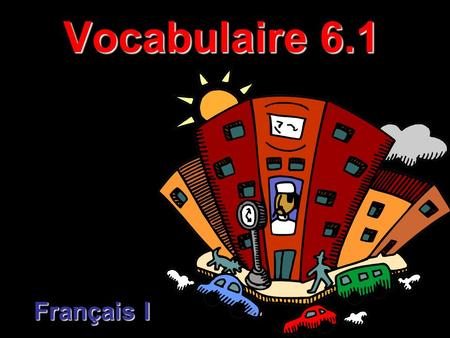 Vocabulaire 6.1 Français I. What are you going to do ___?