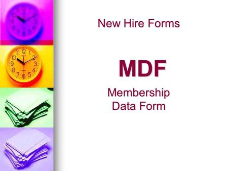 New Hire Forms MDF Membership Data Form. Completing the Membership Data Form (MDF) It is important that the information is accurate since that is how.