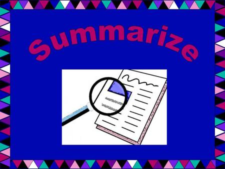 Summarizing a story means telling the story in a short way. Make sure to tell the important parts.