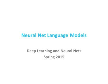 Neural Net Language Models Deep Learning and Neural Nets Spring 2015.