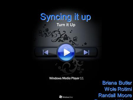 Syncing it up Briana Butler Wole Rotimi Randall Moore Raymond Wong.