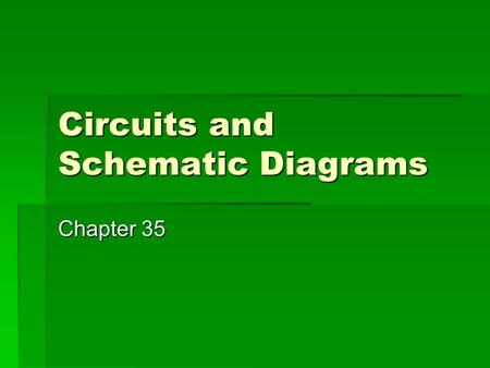 Circuits and Schematic Diagrams Chapter 35. Circuits  ~a set of components that give current a path to follow  You need:  Voltage source  resistor.