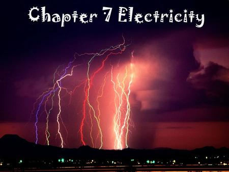 Chapter 7 Electricity. Charge comes from Parts of the Atom – Nucleus (middle) Protons – positive Neutrons – neutral – Outside Electrons – negative It.
