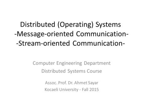 Distributed (Operating) Systems -Message-oriented Communication- -Stream-oriented Communication- Computer Engineering Department Distributed Systems Course.