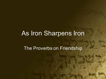 As Iron Sharpens Iron The Proverbs on Friendship.