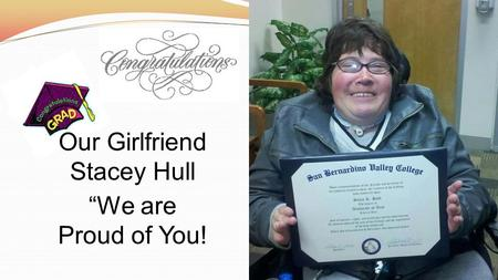 "Our Girlfriend Stacey Hull ""We are Proud of You!."