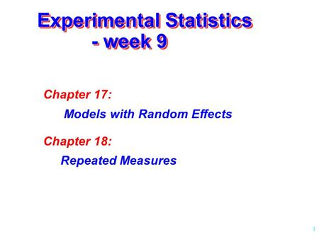 1 Experimental Statistics - week 9 Chapter 17: Models with Random Effects Chapter 18: Repeated Measures.