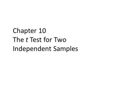 Chapter 10 The t Test for Two Independent Samples.