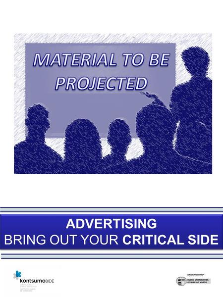 ADVERTISING BRING OUT YOUR CRITICAL SIDE ADVERTISING BRING OUT YOUR CRITICAL SIDE.