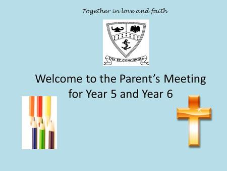 Welcome to the Parent's Meeting for Year 5 and Year 6 Together in love and faith.
