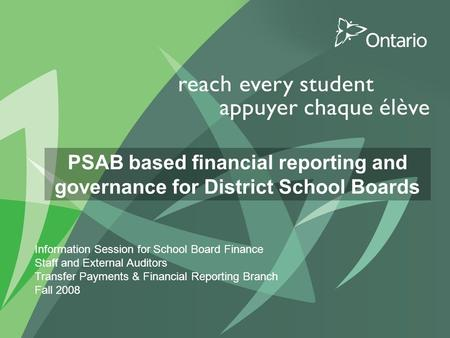 PSAB based financial reporting and governance for District School Boards Information Session for School Board Finance Staff and External Auditors Transfer.