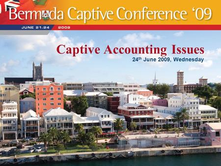 Captive Accounting Issues 24 th June 2009, Wednesday.