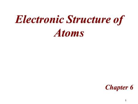 1 Electronic Structure of Atoms Chapter 6 2 The Wave Nature of Light All waves have a characteristic wavelength,, and amplitude, A. The frequency,, of.