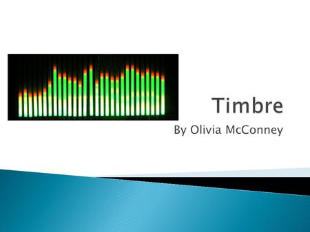 "By Olivia McConney. Timbre is known as the ""the quality of the sound"" or ""tone color"". Timbre has to do with describing a sound you hear, not the pitch."