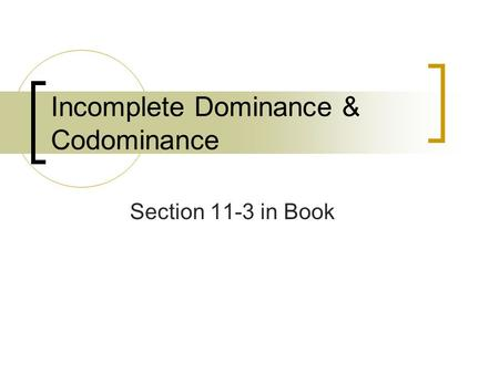 Incomplete Dominance & Codominance Section 11-3 in Book.
