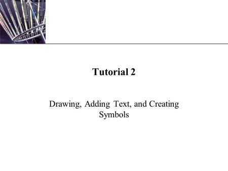 XP Tutorial 2 Drawing, Adding Text, and Creating Symbols.