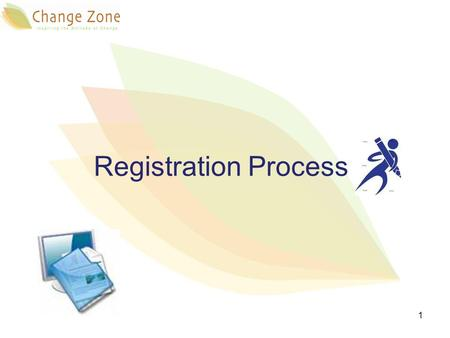 Registration Process 1.  Change Zone team will be glad to help you answering any question about the programs and to give you further explanation. Please.