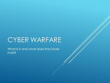 CYBER WARFARE What is it and what does the future hold?
