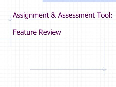 Assignment & Assessment Tool: Feature Review. Goals for Today Quick review of AAM (Assessment Assignment Manager) Introduce Template system for AAM Introduce.