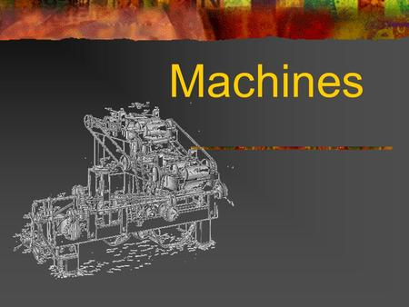 Machines. Some words to remember MachineHigh Tech InventLow tech InventionTechnology Inventor Energy Engine Engineer.