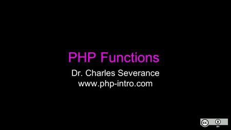 PHP Functions Dr. Charles Severance www.php-intro.com.