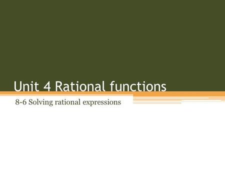 Unit 4 Rational functions 8-6 Solving rational expressions.
