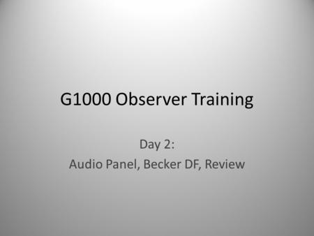 Day 2: Audio Panel, Becker DF, Review