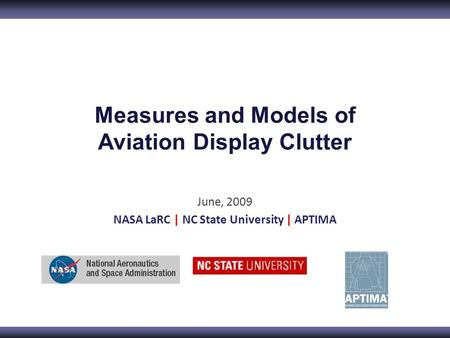 Measures and Models of Aviation Display Clutter June, 2009 NASA LaRC | NC State University | APTIMA.