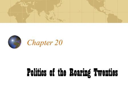 Chapter 20 Politics of the Roaring Twenties. There two distinct beliefs that began to surface in America.