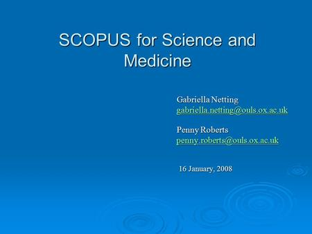 SCOPUS for Science and Medicine Gabriella Netting Gabriella Netting